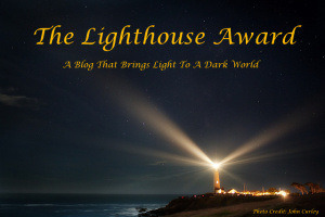 The Lighthouse Award - for bringing light to the world with our blog. Presented by The Cat On My Head.